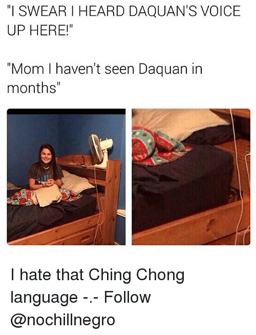 """Chinges: SWEARI HEARD DAQUAN'S VOICE  UP HERE!  """"Mom I haven't seen Daquan in  months"""" I hate that Ching Chong language -.- Follow @nochillnegro"""
