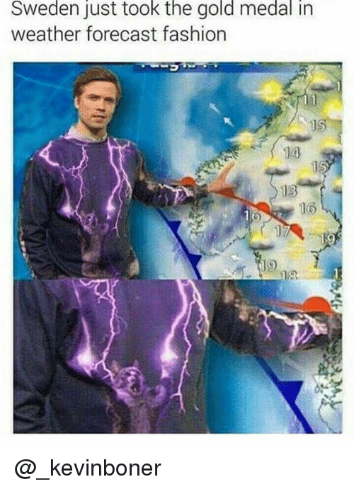 Fashion, Funny, and Meme: Sweden just took the gold medal in  weather forecast fashion  14  13  19 @_kevinboner