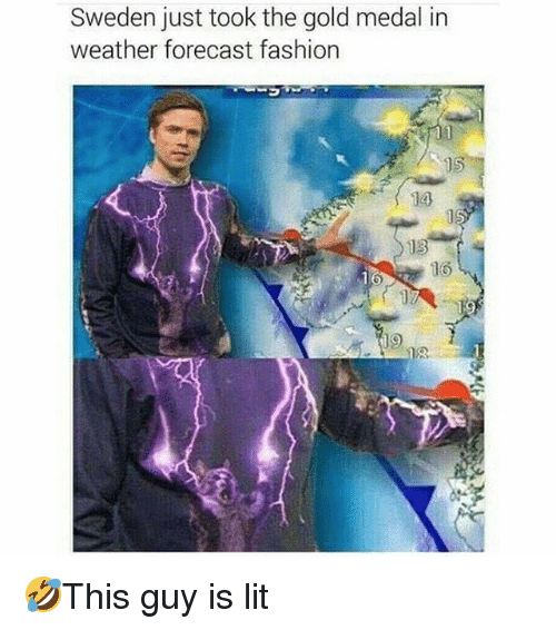 Fashion, Lit, and Memes: Sweden just took the gold medal in  weather forecast fashion  14  16  19 🤣This guy is lit