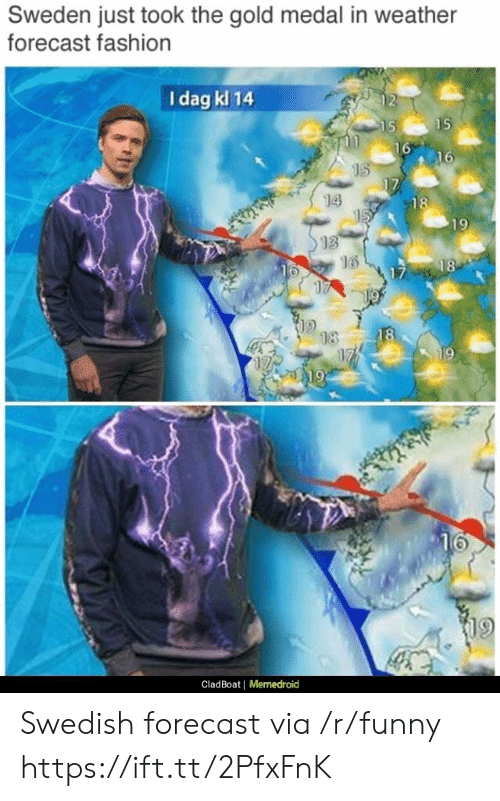 Fashion, Funny, and Forecast: Sweden just took the gold medal in weather  forecast fashion  I dag kl 14  14  13  16  9  CladBoat |  Memedroid Swedish forecast via /r/funny https://ift.tt/2PfxFnK