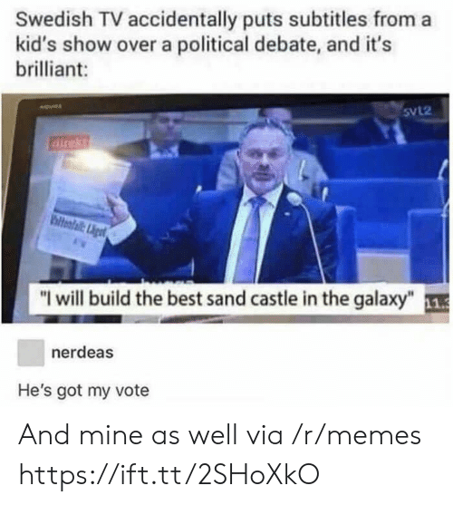 """Subtitles: Swedish TV accidentally puts subtitles from a  kid's show over a political debate, and it's  brilliant:  Svl2  direkt  hiteafail:igt  """"I will build the best sand castle in the galaxy""""1  nerdeas  He's got my vote And mine as well via /r/memes https://ift.tt/2SHoXkO"""