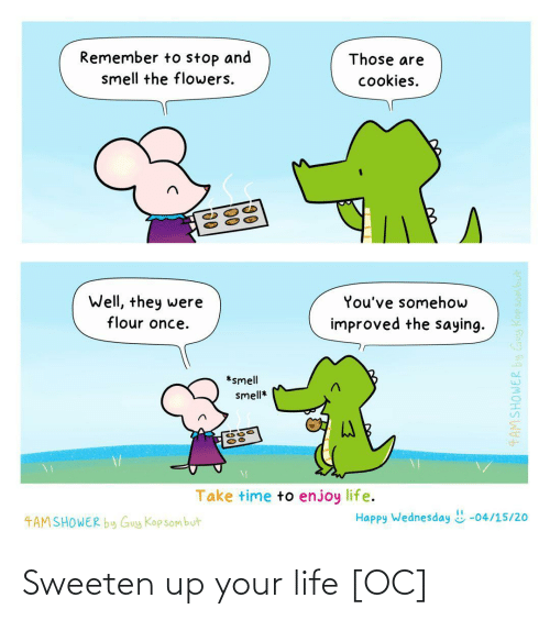 your life: Sweeten up your life [OC]