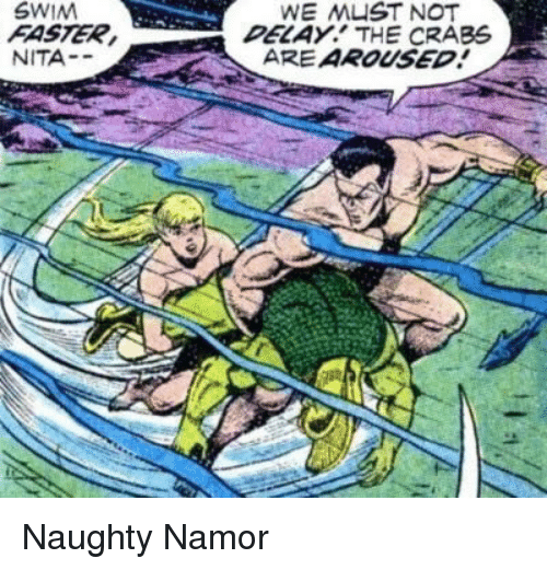 Naughty, Crabs, and Namor: SWIM  FASTER  NITA-  DELAY. THE CRABS  ARE AROUSED Naughty Namor