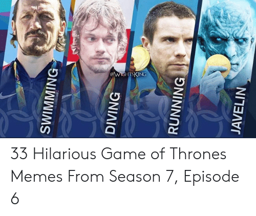 7 Episode 6: SWIMMING  DIVING  RUNNING  JAVELIN 33 Hilarious Game of Thrones Memes From Season 7, Episode 6