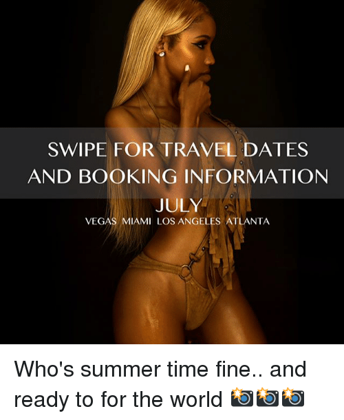 Memes, Las Vegas, and Summer: SWIPE FOR TRAVEL DATES  AND BOOKING INFORMATION  JULY  VEGAS MIAMI LOS ANGELES ATLANTA Who's summer time fine.. and ready to for the world 📸📸📸