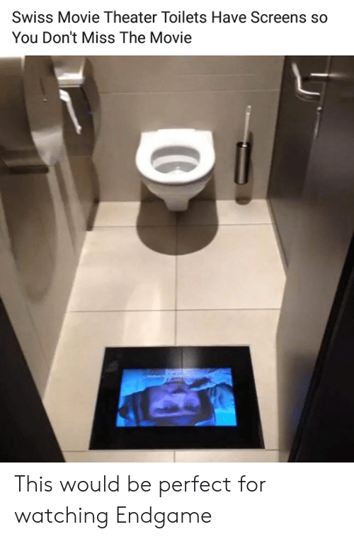 Movie Theater: Swiss Movie Theater Toilets Have Screens so  You Don't Miss The Movie This would be perfect for watching Endgame