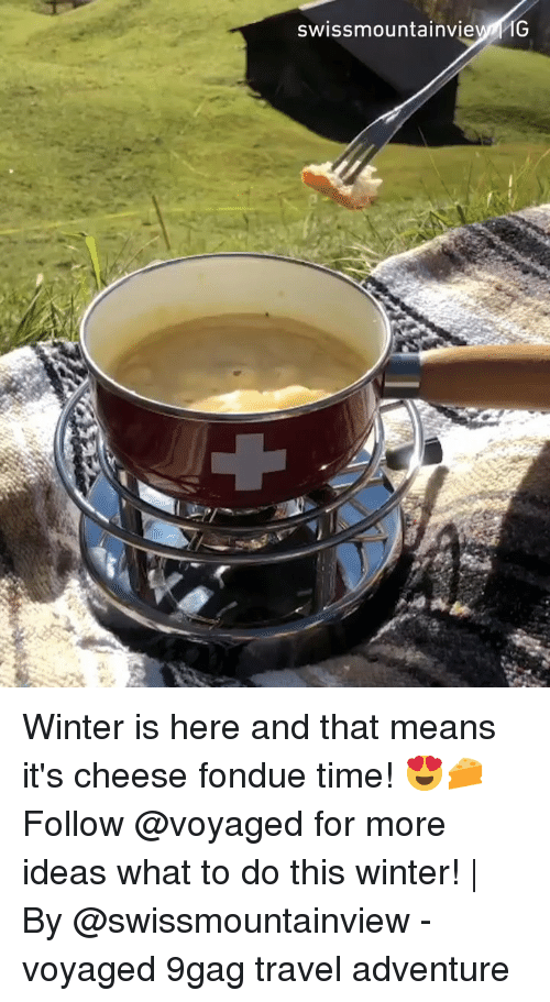 winter is here: swissmountainvie1G Winter is here and that means it's cheese fondue time! 😍🧀 Follow @voyaged for more ideas what to do this winter!   By @swissmountainview - voyaged 9gag travel adventure