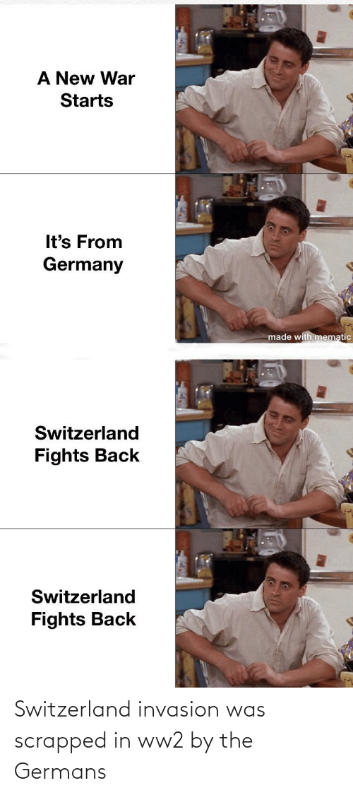 History, Switzerland, and Ww2: Switzerland invasion was scrapped in ww2 by the Germans