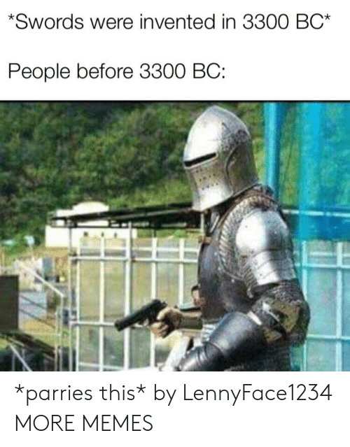 Dank, Memes, and Target: Swords were invented in 3300 BC*  People before 3300 BC: *parries this* by LennyFace1234 MORE MEMES