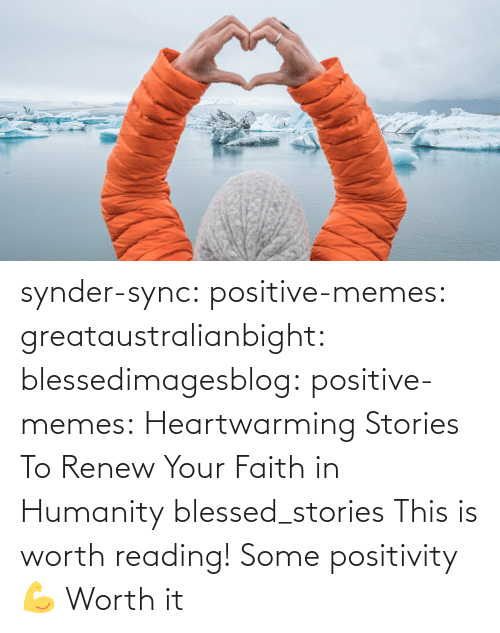 positivity: synder-sync:  positive-memes:  greataustralianbight:  blessedimagesblog:  positive-memes:  Heartwarming Stories To Renew Your Faith in Humanity   blessed_stories   This is worth reading!    Some positivity 💪   Worth it