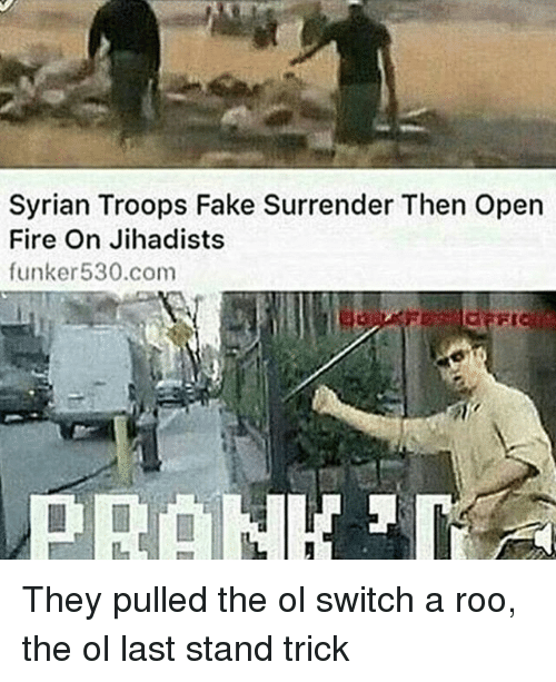 last stand: Syrian Troops Fake Surrender Then open  Fire On Jihadists  funker 530.com They pulled the ol switch a roo, the ol last stand trick