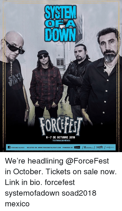 Octubre: SYSTEM  DOWN  0  FOROFES  6-7 DE OCTUBRE 2018  TEOTIHUACAN MEXICO  AFORCEMETALFEST  피  /t Ameer-/계齒/uvE@w  LIVE TALENT  BOLETOS EN: www.FORCEMETALFEST.COM POWERED BY We're headlining @ForceFest in October. Tickets on sale now. Link in bio. forcefest systemofadown soad2018 mexico