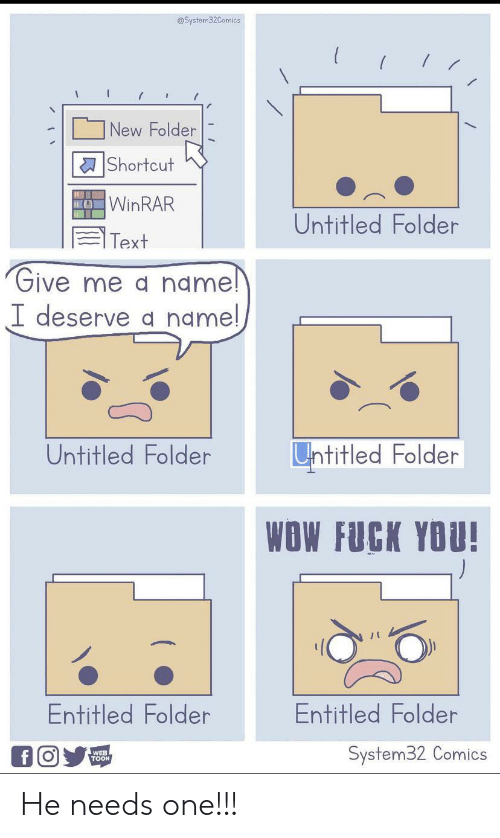 Entitled: @System32Comics  New Folder  Shortcut  OWINRAR  Untitled Folder  Text  Give me a name!  I deserve a name!  Untitled Folder  Untitled Folder  WOW FUCK YOU!  Entitled Folder  Entitled Folder  System32 Comics  f O  WEB  TOON He needs one!!!