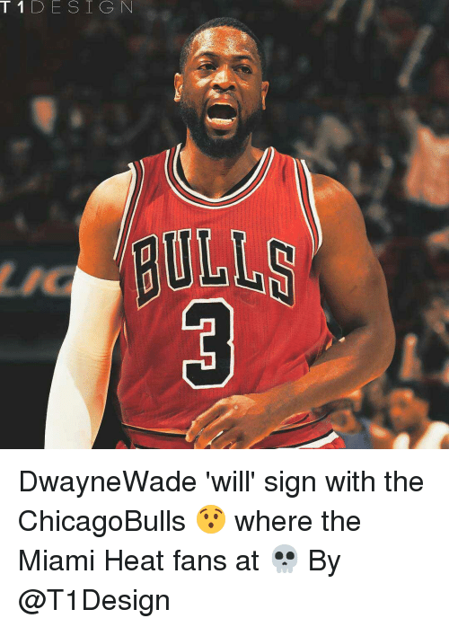 The Miami Heat: T 1 D E S I G N DwayneWade 'will' sign with the ChicagoBulls 😯 where the Miami Heat fans at 💀 By @T1Design