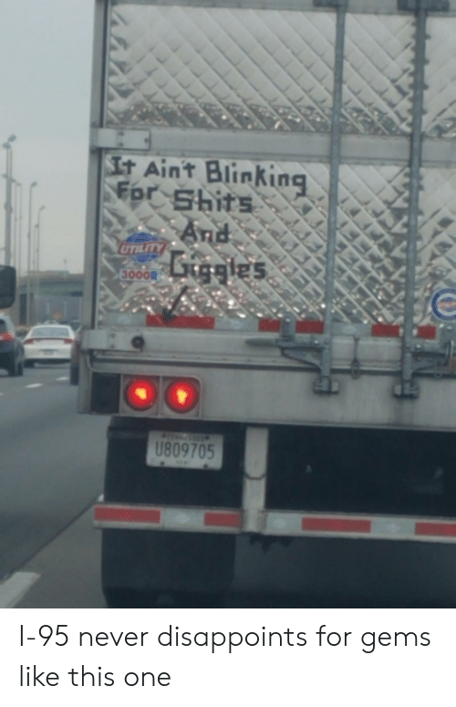 Never, One, and For: t Ain't  t Aint Blinking  For Shits  Ebr  les  3000R I-95 never disappoints for gems like this one