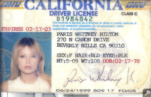 Bld: T CALIFORNIA  parisexposed.com  DRIVER LICENSE  CLASS C  D 1984842  This cense is ssued as a loense to drive a motor veicle: it  does not establish elglbiaty for employment, voter  EXPIRES  02-17-03rstration, or publios beneris  PARIS WHTTREY HILTON  270 N CANON DRIVE  BEVERLY HILLS CA 90210  SEX:F HAIR:BLD EYES:BLE  HT:5-09 WT:108 DOB:02-17-78  06/2411999 5O9 17 FD/os