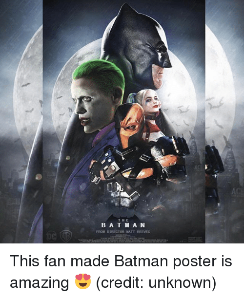 Batman, Memes, and Amazing: T H E  BATM A N  FROM DIRECTOR MATT REEVES This fan made Batman poster is amazing 😍 (credit: unknown)