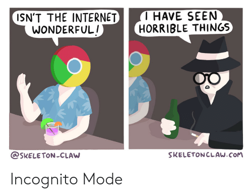 Incognito: T HAVE SEEN  HORRIBLE THINGS  ISN'T THE INTERNET  WONDERFUL!  SKELETONCLAW  SKELETONCLAW.COM Incognito Mode