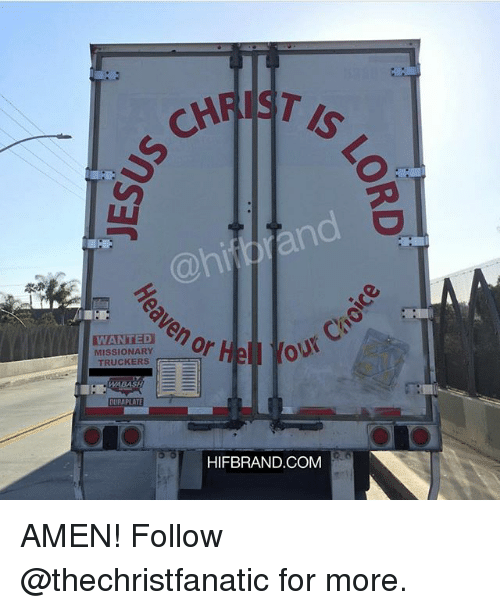 aven: T IS  SCH  aven He  or  WANTED  MISSIONARY  TRUCKERS  Your Cho  HIFBRAND.COM AMEN! Follow @thechristfanatic for more.