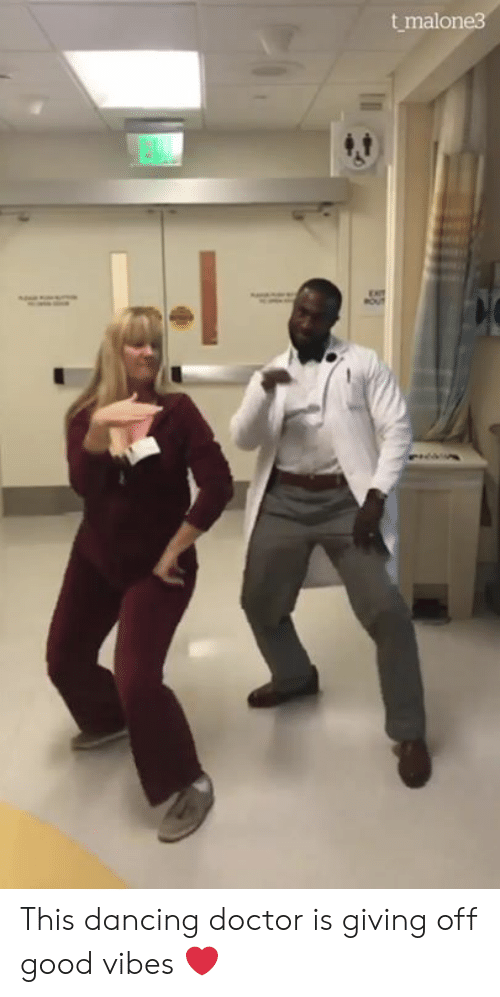 Good Vibes: t malone3  EXIT This dancing doctor is giving off good vibes ❤️