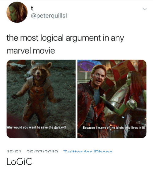 Logic, Marvel, and Movie: t  @peterquillsl  the most logical argument in any  marvel movie  Why would you want to  save the galaxy!?  Because I'm.one of the idiots who lives in it!  Twittor for iDhono  15:51  25107/2010 LoGiC