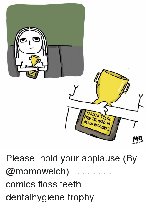 Memes, Comics, and Applause: T0 FLOSSED TEETH.  EVEN THE HARD TO  REACH BACK ONES.  MO  FOR 8vzaFeED Please, hold your applause (By @momowelch) . . . . . . . . comics floss teeth dentalhygiene trophy