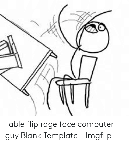 Table Flip Rage Face Computer Guy Blank Template Imgflip