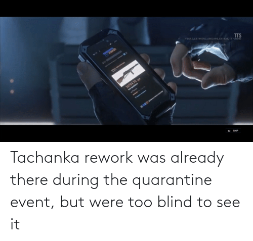 event: Tachanka rework was already there during the quarantine event, but were too blind to see it