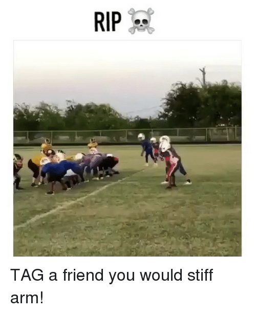 stiff: TAG a friend you would stiff arm!