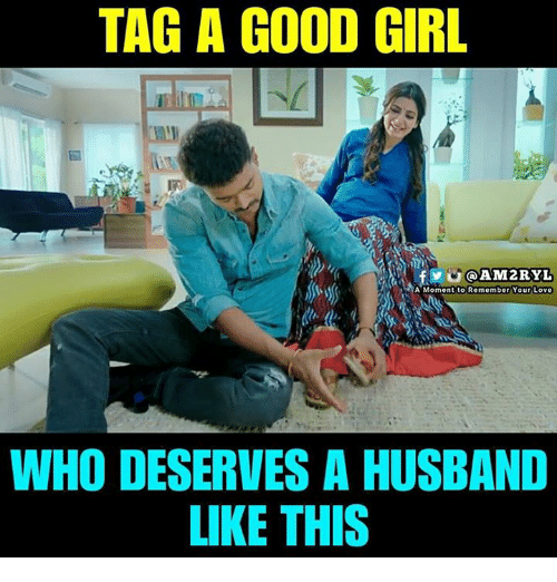 Lovee: TAG A GOOD GIRL  @AM2RYL  YA Moment to Remember Your Love  WHO DESERVES A HUSBAND  LIKE THIS