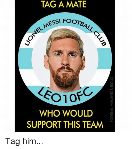 Tag A Mate: TAG A MATE  ESSI FOOTEB  ESSl FOOTa  LEO1O  od  OFC  WHO WOULD  SUPPORT THIS TEAM Tag him...