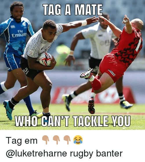 Tag A Mate: TAG A MATE  Flv  Emitate  WHO CA  N'T TACKLE VOU Tag em 👇🏽👇🏽👇🏽😂 @luketreharne rugby banter