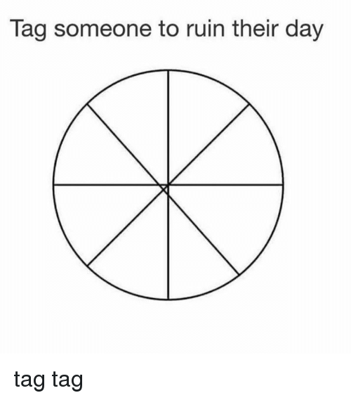 Dank, Tag Someone, and 🤖: Tag someone to ruin their day tag tag