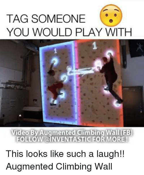 augment: TAG SOMEONE  YOU WOULD PLAY WITH  Video By Augmented Climbing Wall (FB  FOLLOW INVENTASTICFOR MORE This looks like such a laugh!!  Augmented Climbing Wall