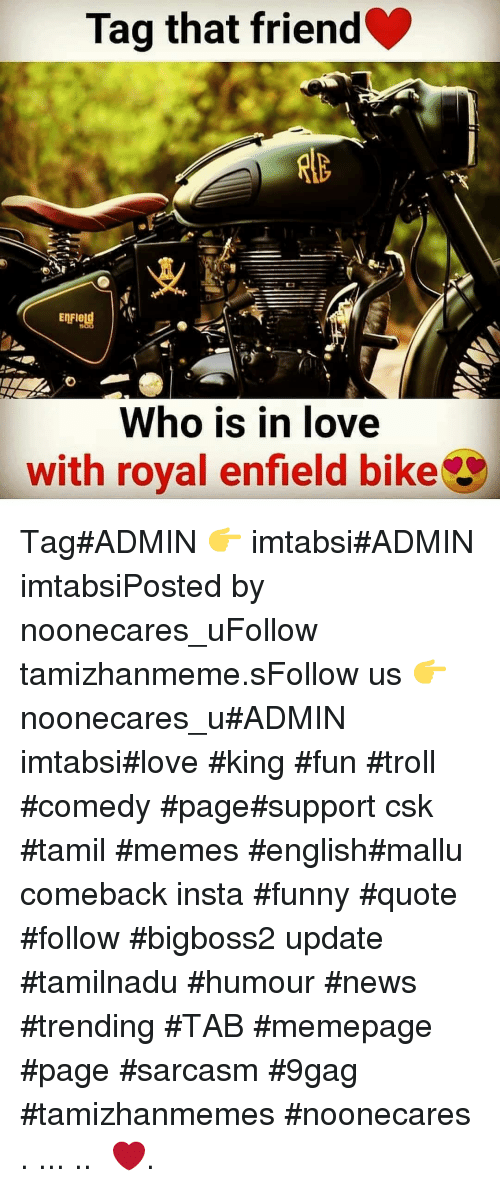 tamil: Tag that friend  EnFIetd  Who is in love  with royal enfield bike Tag#ADMIN 👉 imtabsi#ADMIN imtabsiPosted by noonecares_uFollow tamizhanmeme.sFollow us 👉 noonecares_u#ADMIN imtabsi#love #king #fun #troll #comedy #page#support csk #tamil #memes #english#mallu comeback insta #funny #quote #follow #bigboss2 update #tamilnadu #humour #news #trending #TAB #memepage #page #sarcasm #9gag #tamizhanmemes #noonecares ○. ... .. ‎❤️.