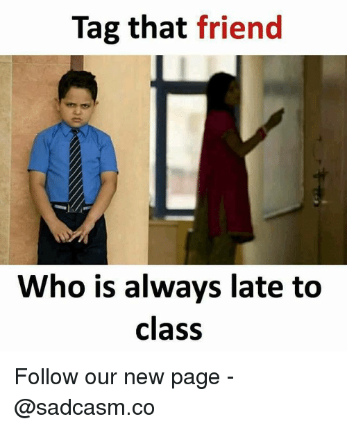 Late To Class: Tag that friend  Who is always late to  class Follow our new page - @sadcasm.co