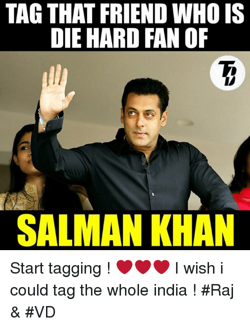 Memes, Salman Khan, and 🤖: TAG THAT FRIEND WHO IS  DIE HARD FAN OF  SALMAN KHAN Start tagging ! ❤❤❤ I wish i could tag the whole india ! #Raj & #VD