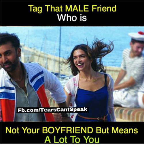 male friends: Tag That MALE Friend  Who is  Fb.comlTearsCantSpeak  Not Your BOYFRIEND But Means  A Lot To You