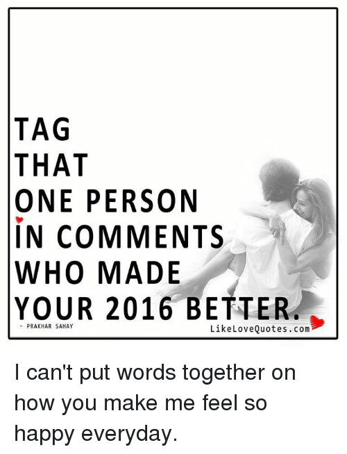 Tag That One Person In Comments Who Made Your 2016 Better Like Love
