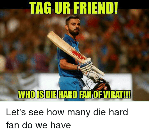Memes, 🤖, and Die Hard: TAG UR FRIEND!  WHO IS DIE HARD FAN OF VIRAT!!! Let's see how many die hard fan do we have