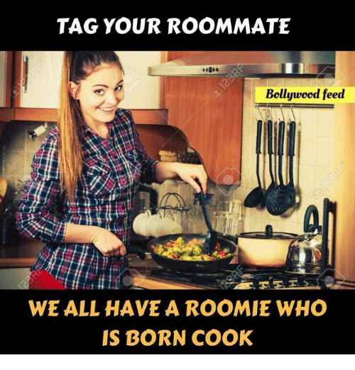 Memes, Roommate, and Bollywood: TAG YOUR ROOMMATE  Bollywood feed  WE ALL HAVE A ROOMIE WHO  IS BORN COOK