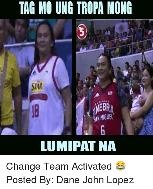 Change Team: TAGMO UNG TROPA MONG  STAR  NEBR  N MIGUEL  LUMIPAT NA Change Team Activated 😂  Posted By: Dane John Lopez‎