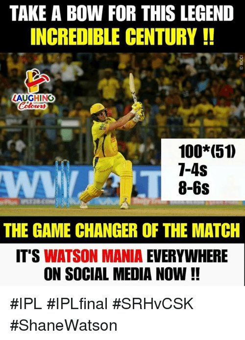 Game Changer: TAKE A BOW FOR THIS LEGEND  INCREDIBLE CENTURY!!  0  AUGHING  Colowrs  100*(51  1-4S  8-6s  THE GAME CHANGER OF THE MATCH  IT'S WATSON MANIA EVERYWHERE  ON SOCIAL MEDIA NOW!! #IPL #IPLfinal #SRHvCSK #ShaneWatson