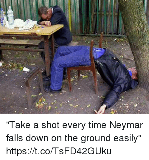"Neymar, Soccer, and Time: ""Take a shot every time Neymar falls down on the ground easily"" https://t.co/TsFD42GUku"