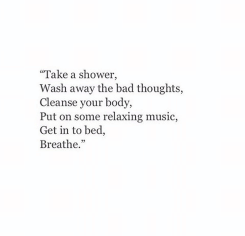 """Cleanse: """"Take a shower,  Wash away the bad thoughts,  Cleanse your body,  Put on some relaxing music,  Get in to bed,  Breathe."""