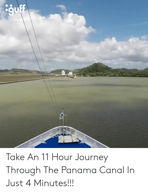 Dank, Journey, and Panama: Take An 11 Hour Journey Through The Panama Canal In Just 4 Minutes!!!