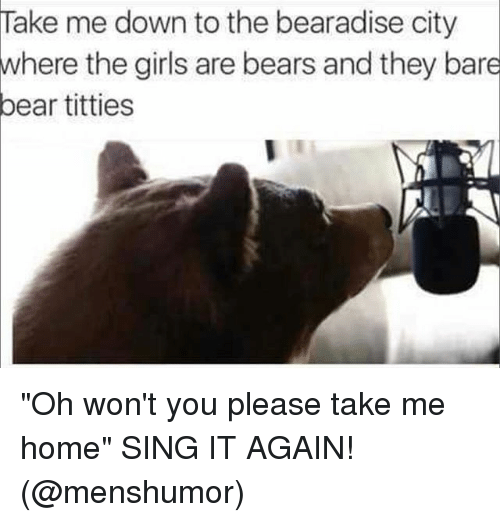 """Singed: Take me down to the bearadise city  where the girils are bears and they bare  bear titties """"Oh won't you please take me home"""" SING IT AGAIN! (@menshumor)"""