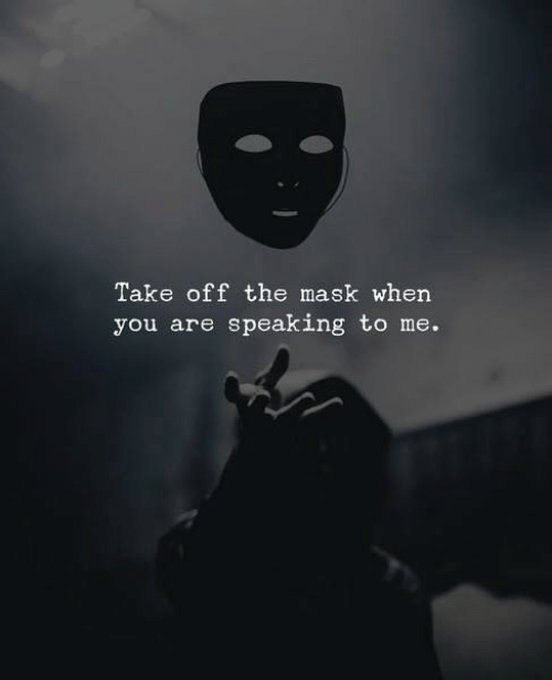 The Mask: Take off the mask when  you are speaking to me.
