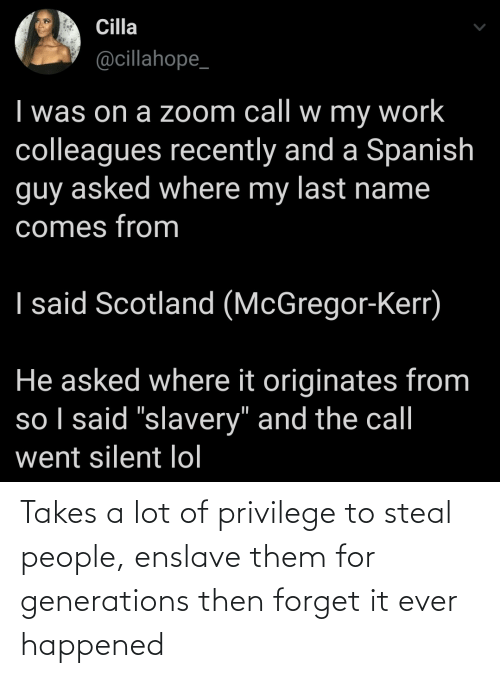 Forget: Takes a lot of privilege to steal people, enslave them for generations then forget it ever happened