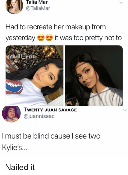 Makeup, Memes, and Savage: Talia Mar  @TaliaMar  Had to recreate her makeup fronm  yesterday it was too pretty not to  @will ent  TWENTY JUAN SAVAGE  @juannisaac  I must be blind cause l see two  Kylie's... Nailed it